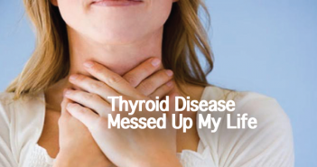 Thyroid-Disease-Is-Hard-To-Diagnose-And-It-Messed-Up-My-Life