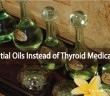 Using Essential Oils Instead of Thyroid Medications