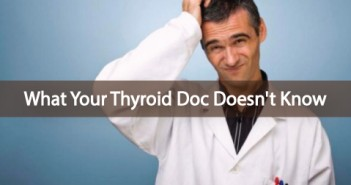 What-Your-Thyroid-Doctor-Doesn't-Know-Can-Hurt-You