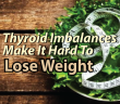 Thyroid-And-Hormone-Imbalances-Make-It-Hard-To-Lose-Weight