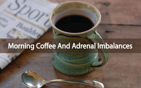 Your-Morning-Coffee-And-Adrenal-Imbalances
