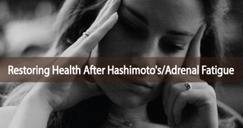 Restoring-Your-Health-After-Hashimoto's-And-Adrenal-Fatigue