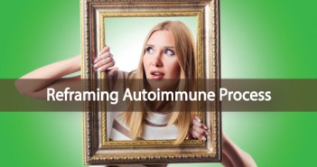 Reframe-Your-Thinking-On-Autoimmune-Disease