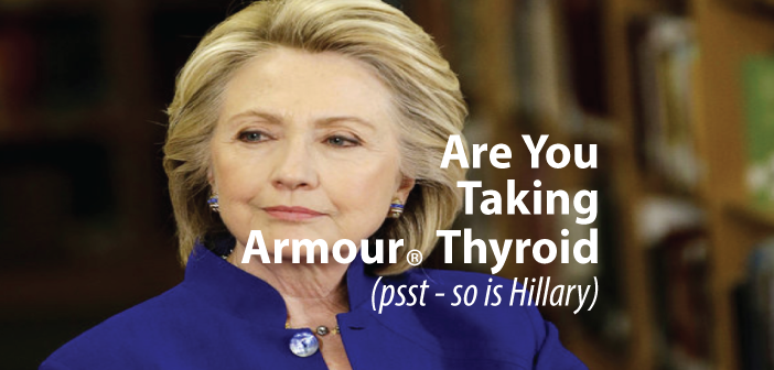Taking-Armour-Thyroid-Hillary-Clinton-Does