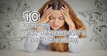 10-Reasons-Why-Your-Hashimoto's-Autoimmune-Isn't-Healing