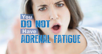 You-Do-NOT-Have-Adrenal-Fatigue-So-What-Is-It