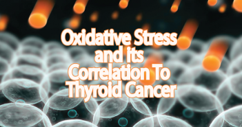 Oxidative-Stress-And-Its-Correlation-To-Thyroid-Cancer