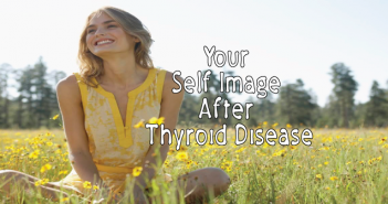Learning-To-Live-With-Self-Image-After-Thyroid-Disease-And-Chronic-Illness