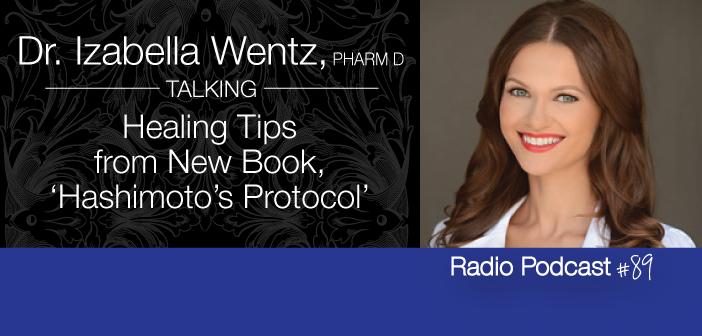 #89 Dr. Izabella Wentz Talks Hashimoto's Protocol And How To Heal
