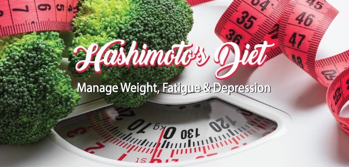 Manage Weight, Fatigue And Depression With A Hashimoto's Diet