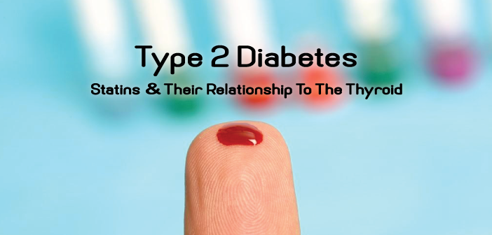 Type 2 Diabetes, Statins And Their Relationship To The Thyroid