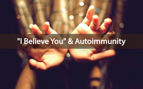 The-Power-Of-'I-Believe'-&-Autoimmune-Dis-ease