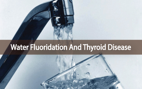 The-Link-Of-Water-Fluoridation-And-Thyroid-Disease