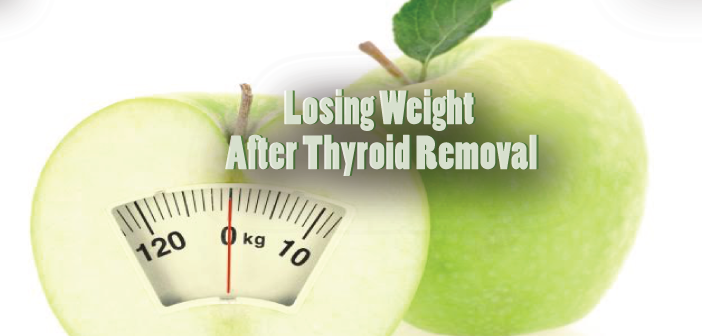 5 Steps To Losing Weight After Thyroid Removal