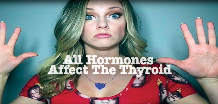 How-ALL-Your-Other-Hormones-Affect-Your-Thyroid-Gland
