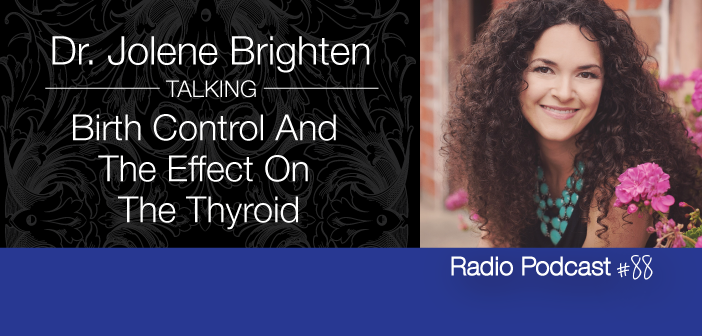 Ep.-88-Dr-Jolene-Brighten-On-Birth-Control-Effects-On-The-Thyroid